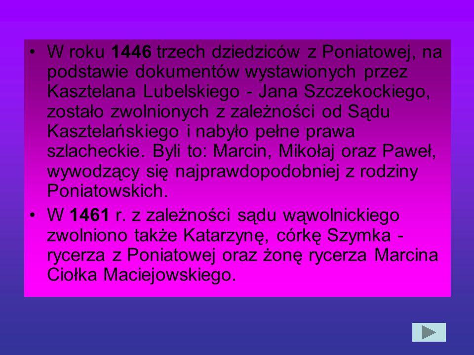 Do początku XVI w. wieś Poniatowa, będąca strefą obronną Kazimierza Dolnego, podlegała Sądowi Kasztelańskiemu w Wąwolnicy. Wynikał z tego obowiązek po