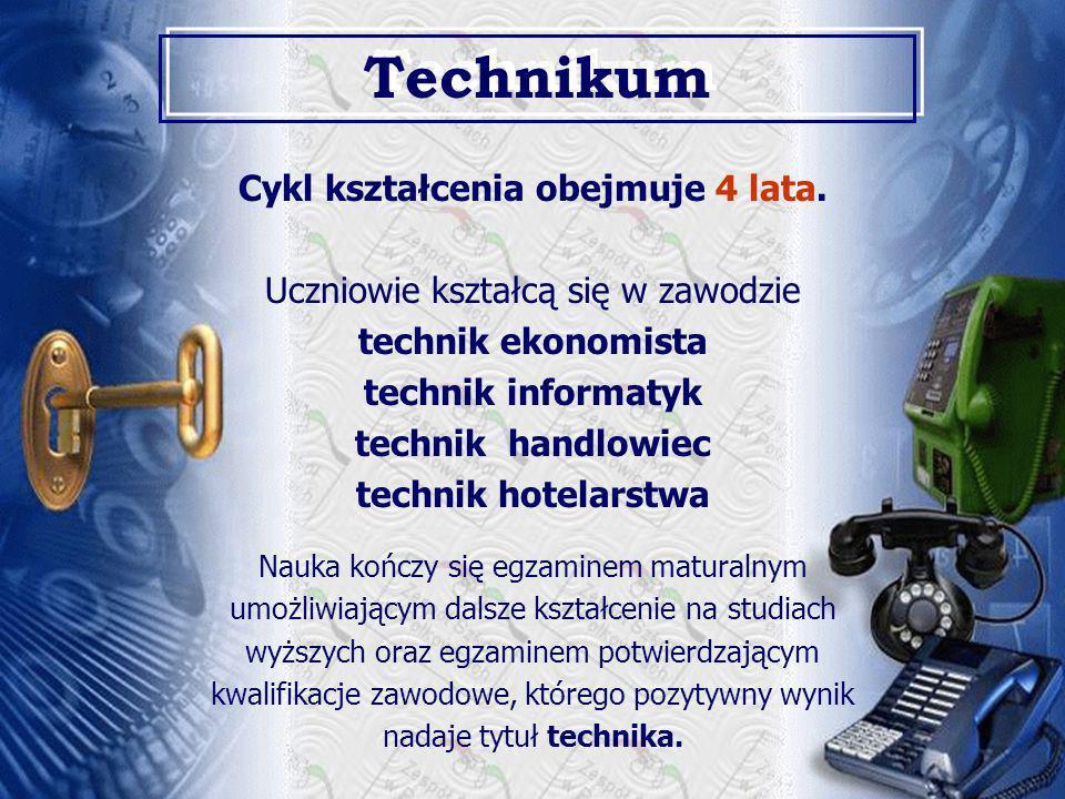 Cykl kształcenia obejmuje 4 lata. Uczniowie kształcą się w zawodzie technik ekonomista technik informatyk technik handlowiec technik hotelarstwa Nauka