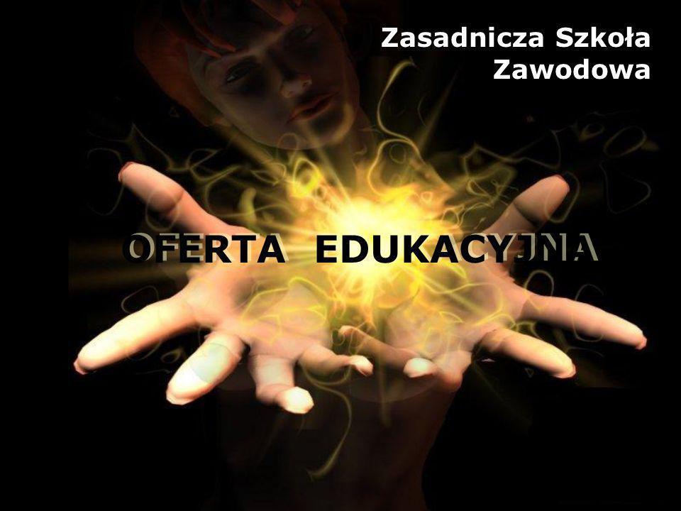 OFERTA EDUKACYJNA Zasadnicza Szkoła Zawodowa