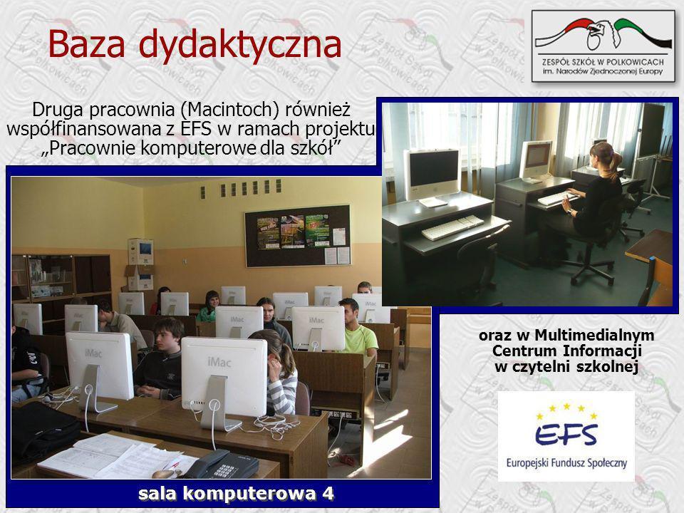 Druga pracownia (Macintoch) również współfinansowana z EFS w ramach projektu Pracownie komputerowe dla szkół oraz w Multimedialnym Centrum Informacji w czytelni szkolnej sala komputerowa 4 Baza dydaktyczna