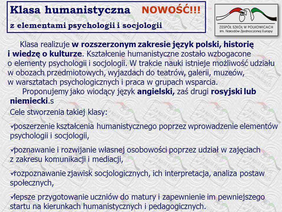 Klasa humanistyczna z elementami psychologii i socjologii Klasa humanistyczna z elementami psychologii i socjologii Klasa realizuje w rozszerzonym zakresie język polski, historię i wiedzę o kulturze.