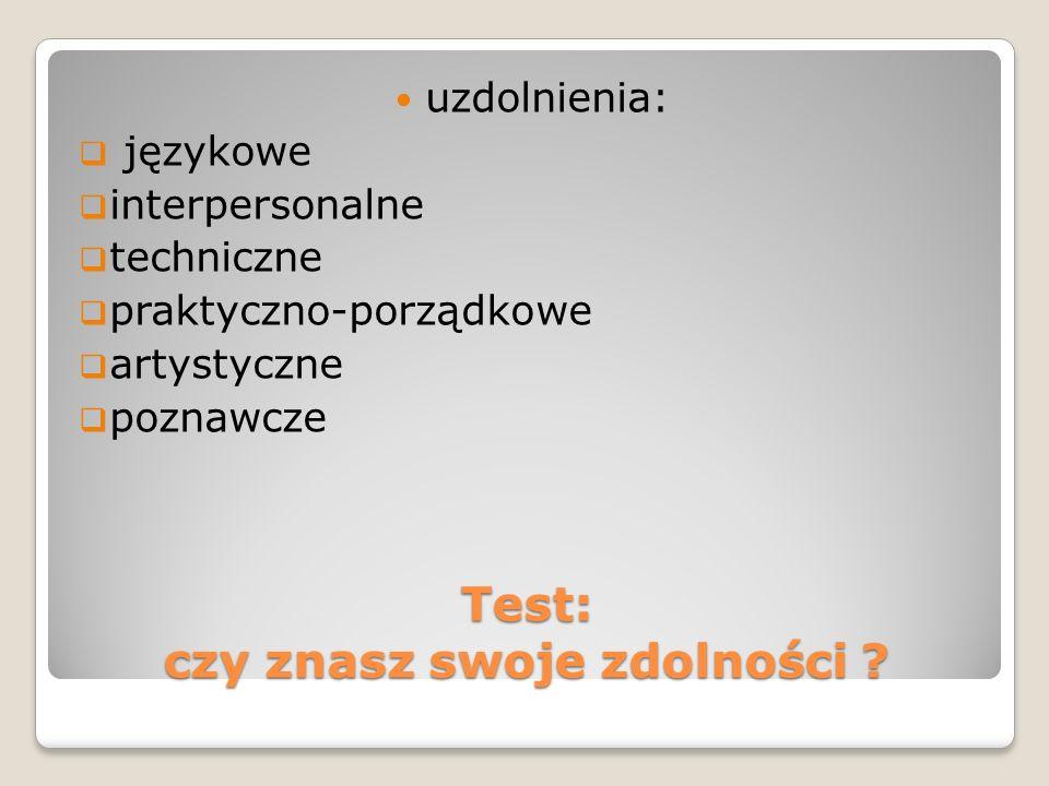 Test: czy znasz swoje zdolności ? uzdolnienia: językowe interpersonalne techniczne praktyczno-porządkowe artystyczne poznawcze