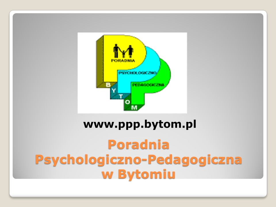 Poradnia Psychologiczno-Pedagogiczna w Bytomiu www.ppp.bytom.pl