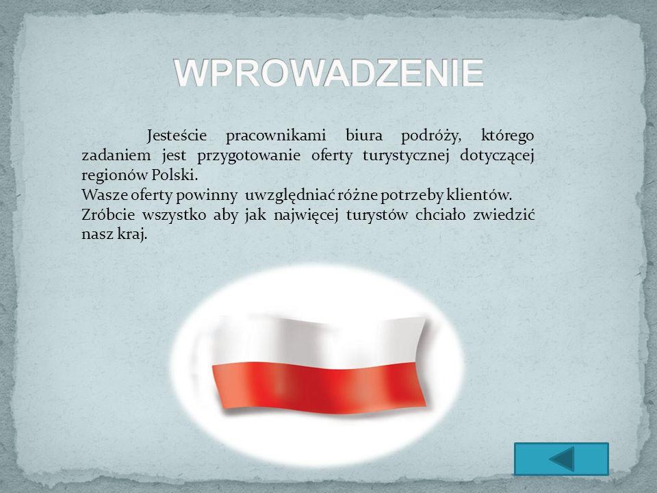 Jesteście pracownikami biura podróży, którego zadaniem jest przygotowanie oferty turystycznej dotyczącej regionów Polski. Wasze oferty powinny uwzględ