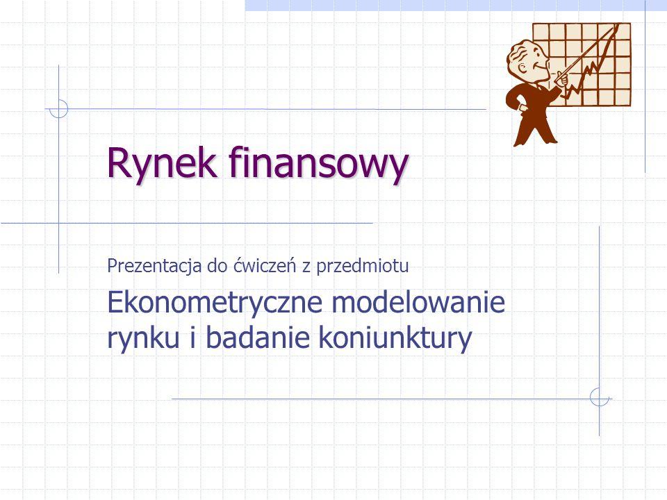 Rynek finansowy Prezentacja do ćwiczeń z przedmiotu Ekonometryczne modelowanie rynku i badanie koniunktury