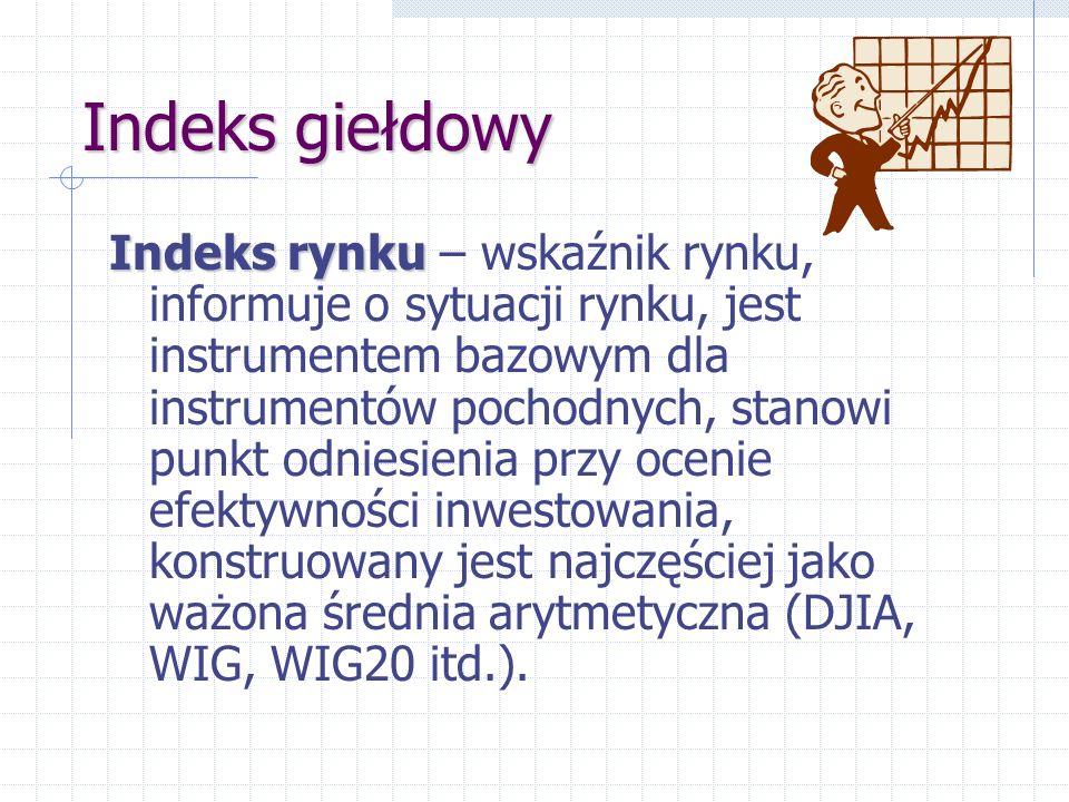 Indeks giełdowy Indeks rynku Indeks rynku – wskaźnik rynku, informuje o sytuacji rynku, jest instrumentem bazowym dla instrumentów pochodnych, stanowi