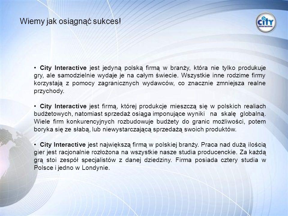 City Interactive jest jedyną polską firmą w branży, która nie tylko produkuje gry, ale samodzielnie wydaje je na całym świecie.