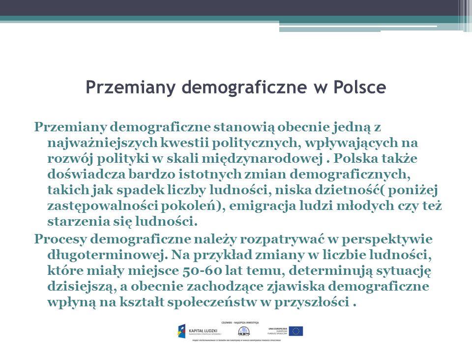 Przemiany demograficzne w Polsce Przemiany demograficzne stanowią obecnie jedną z najważniejszych kwestii politycznych, wpływających na rozwój polityk