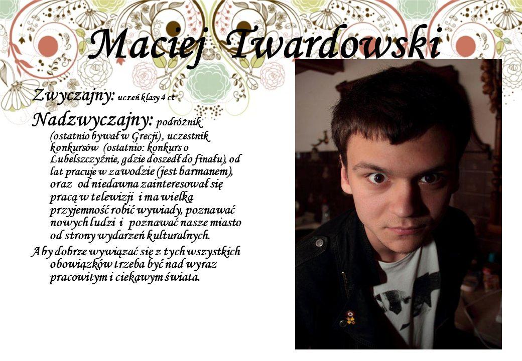 Maciej Twardowski Zwyczajny: uczeń klasy 4 ct Nadzwyczajny: podróżnik (ostatnio bywał w Grecji), uczestnik konkursów (ostatnio: konkurs o Lubelszczyźn