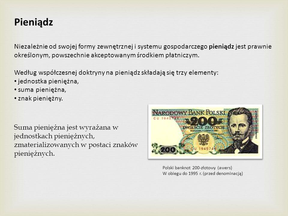 Pieniądz Niezależnie od swojej formy zewnętrznej i systemu gospodarczego pieniądz jest prawnie określonym, powszechnie akceptowanym środkiem płatniczy