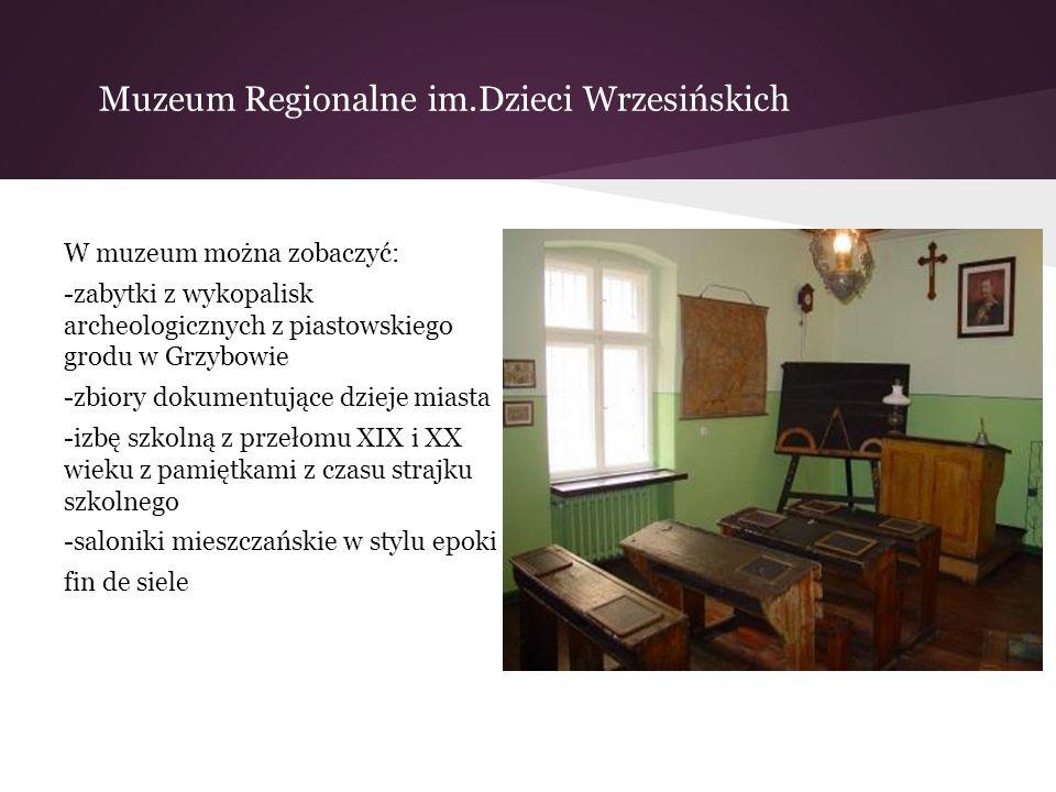 Muzeum Regionalne im.Dzieci Wrzesińskich W muzeum można zobaczyć: -zabytki z wykopalisk archeologicznych z piastowskiego grodu w Grzybowie -zbiory dok