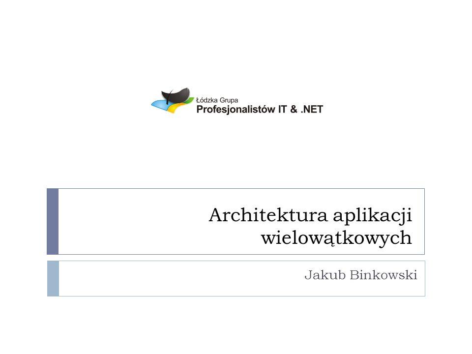 Architektura aplikacji wielowątkowych Jakub Binkowski