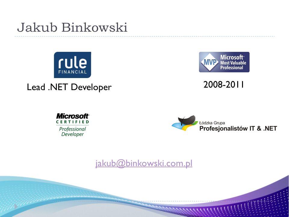 Lead.NET Developer 2008-2011 jakub@binkowski.com.pl