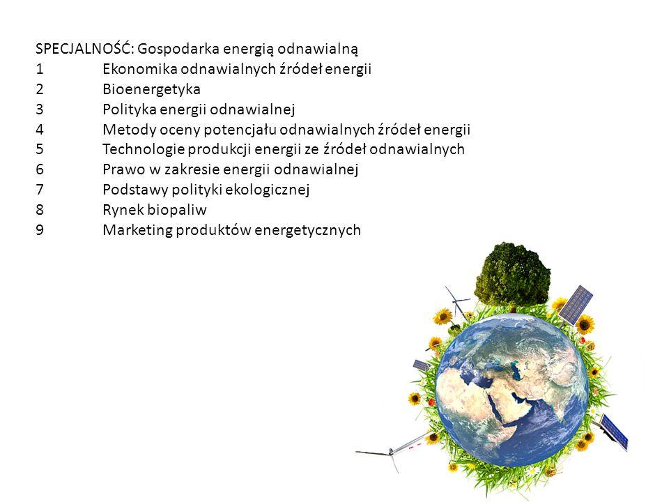 SPECJALNOŚĆ: Gospodarka energią odnawialną 1Ekonomika odnawialnych źródeł energii 2Bioenergetyka 3Polityka energii odnawialnej 4Metody oceny potencjał