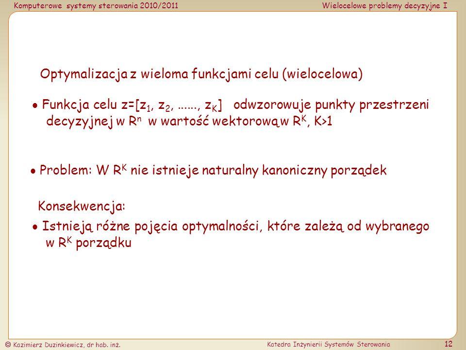 Komputerowe systemy sterowania 2010/2011Wielocelowe problemy decyzyjne I Kazimierz Duzinkiewicz, dr hab. inż. Katedra Inżynierii Systemów Sterowania 1