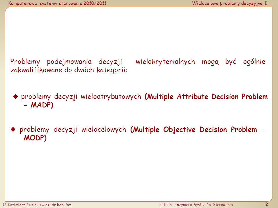 Komputerowe systemy sterowania 2010/2011Wielocelowe problemy decyzyjne I Kazimierz Duzinkiewicz, dr hab.