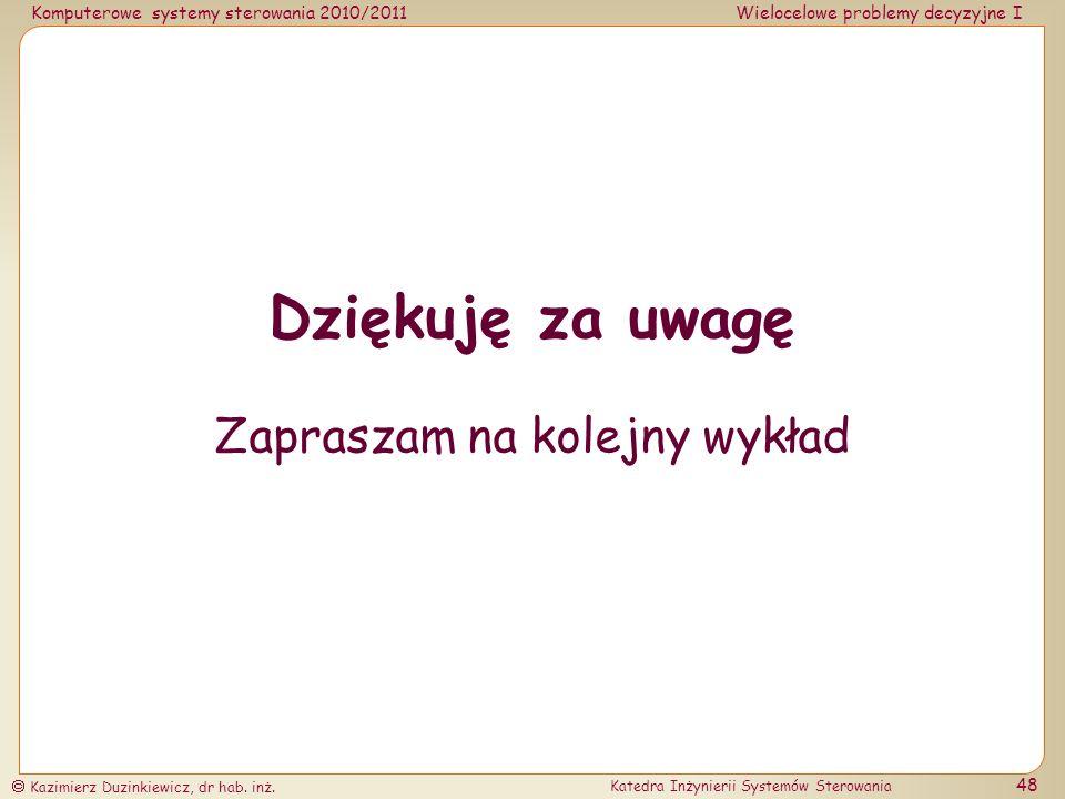 Komputerowe systemy sterowania 2010/2011Wielocelowe problemy decyzyjne I Kazimierz Duzinkiewicz, dr hab. inż. Katedra Inżynierii Systemów Sterowania 4