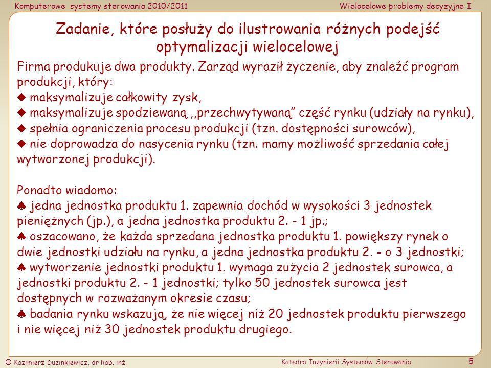 Komputerowe systemy sterowania 2010/2011Wielocelowe problemy decyzyjne I Kazimierz Duzinkiewicz, dr hab. inż. Katedra Inżynierii Systemów Sterowania 5