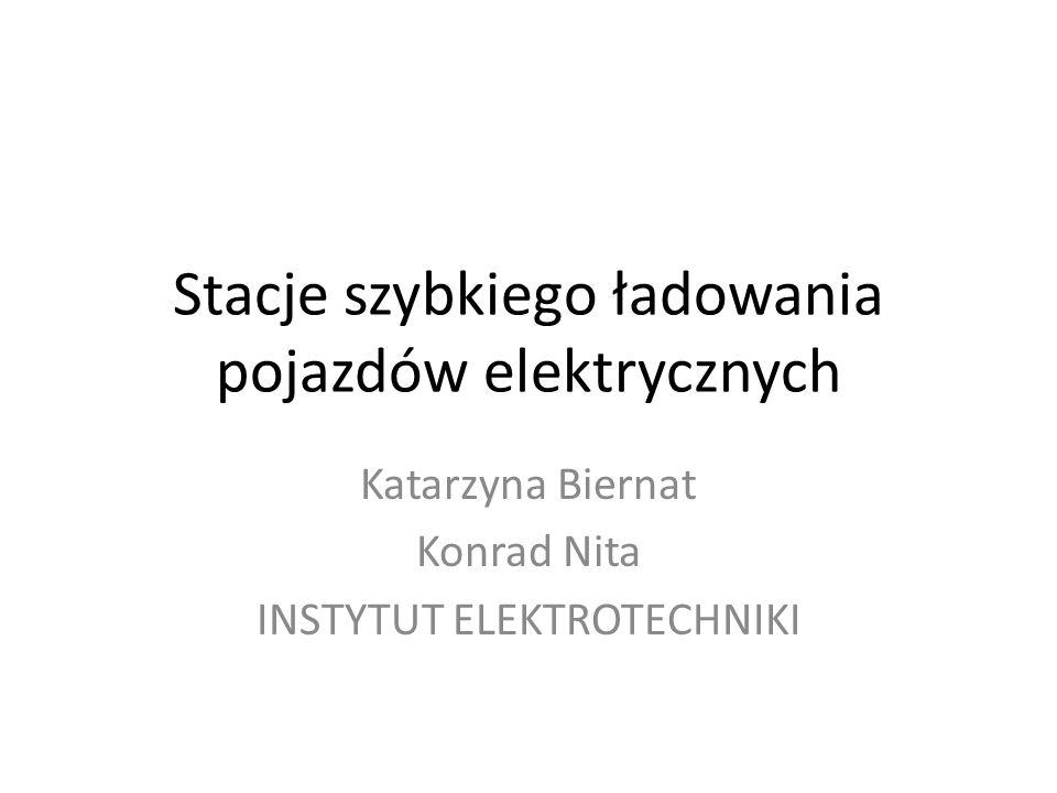 Stacje szybkiego ładowania pojazdów elektrycznych Katarzyna Biernat Konrad Nita INSTYTUT ELEKTROTECHNIKI