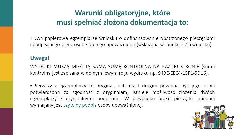Warunki obligatoryjne, które musi spełniać złożona dokumentacja to: Dwa papierowe egzemplarze wniosku o dofinansowanie opatrzonego pieczęciami i podpi