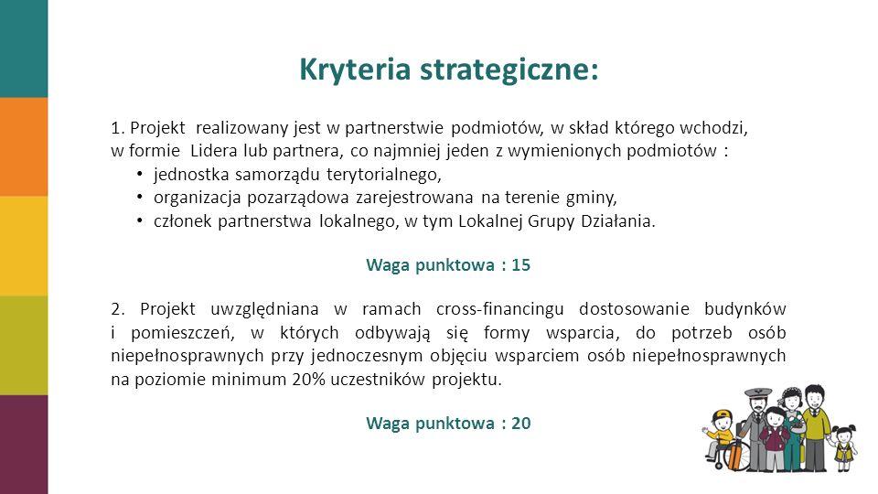 Kryteria strategiczne: 1. Projekt realizowany jest w partnerstwie podmiotów, w skład którego wchodzi, w formie Lidera lub partnera, co najmniej jeden