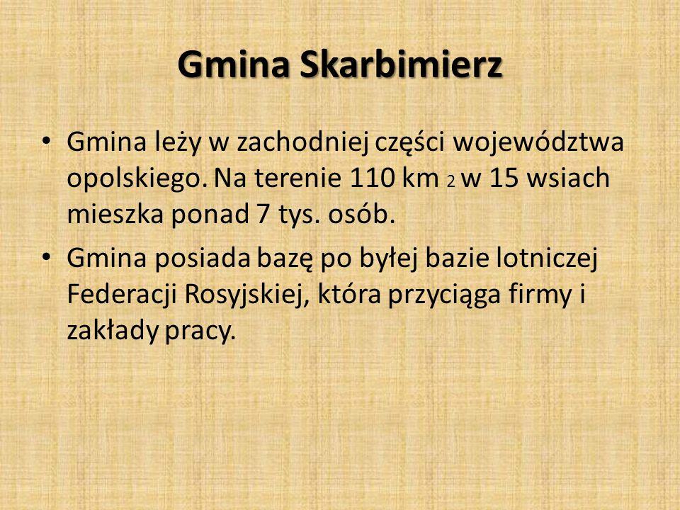 Gmina Skarbimierz Gmina leży w zachodniej części województwa opolskiego. Na terenie 110 km 2 w 15 wsiach mieszka ponad 7 tys. osób. Gmina posiada bazę