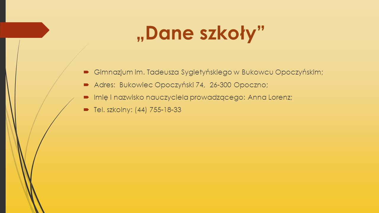 Dane szkoły Gimnazjum im. Tadeusza Sygietyńskiego w Bukowcu Opoczyńskim; Adres: Bukowiec Opoczyński 74, 26-300 Opoczno; Imię i nazwisko nauczyciela pr