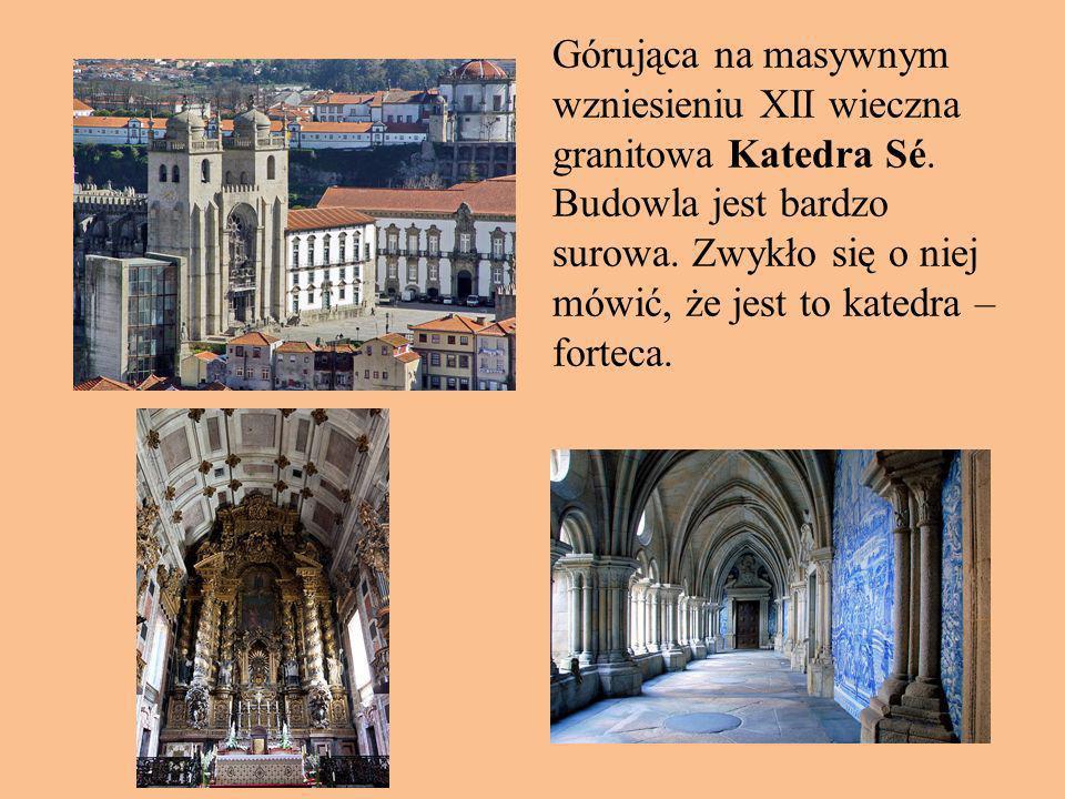 Górująca na masywnym wzniesieniu XII wieczna granitowa Katedra Sé. Budowla jest bardzo surowa. Zwykło się o niej mówić, że jest to katedra – forteca.