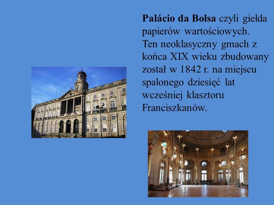 Palácio da Bolsa czyli giełda papierów wartościowych. Ten neoklasyczny gmach z końca XIX wieku zbudowany został w 1842 r. na miejscu spalonego dziesię