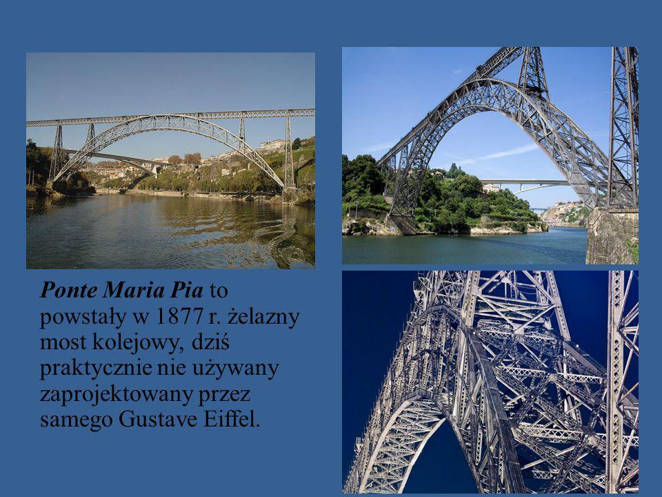 Ponte Maria Pia to powstały w 1877 r. żelazny most kolejowy, dziś praktycznie nie używany zaprojektowany przez samego Gustave Eiffel.