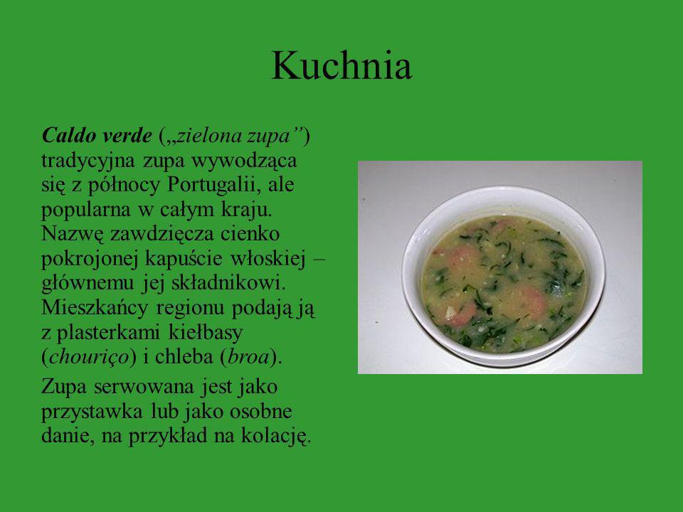 Kuchnia Caldo verde (zielona zupa) tradycyjna zupa wywodząca się z północy Portugalii, ale popularna w całym kraju. Nazwę zawdzięcza cienko pokrojonej
