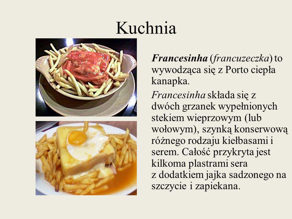 Kuchnia Francesinha (francuzeczka) to wywodząca się z Porto ciepła kanapka. Francesinha składa się z dwóch grzanek wypełnionych stekiem wieprzowym (lu