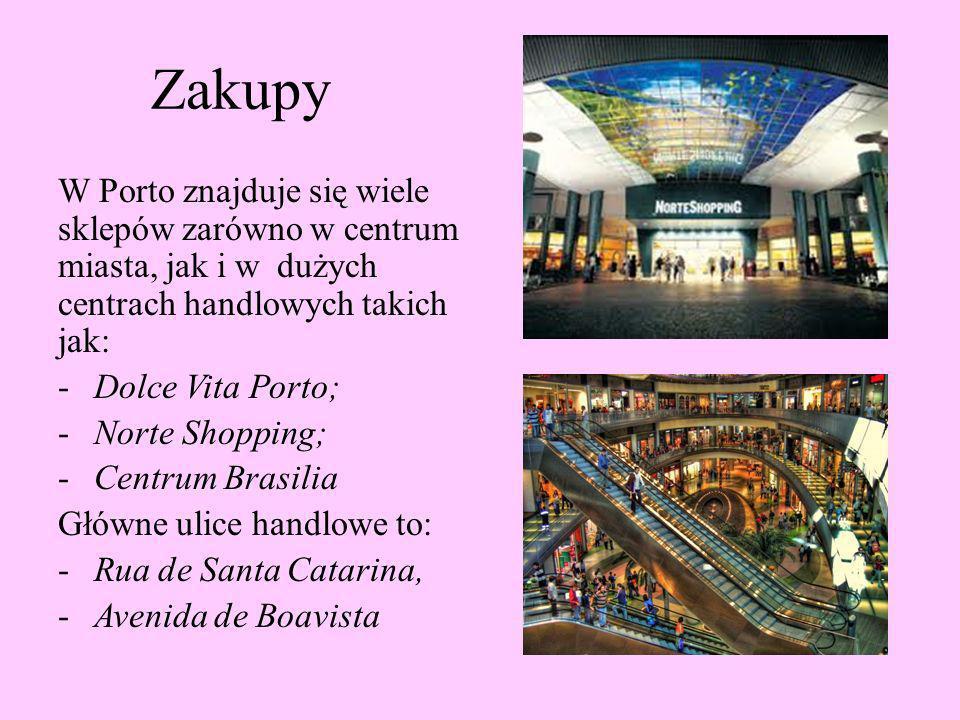 Zakupy W Porto znajduje się wiele sklepów zarówno w centrum miasta, jak i w dużych centrach handlowych takich jak: -Dolce Vita Porto; -Norte Shopping;
