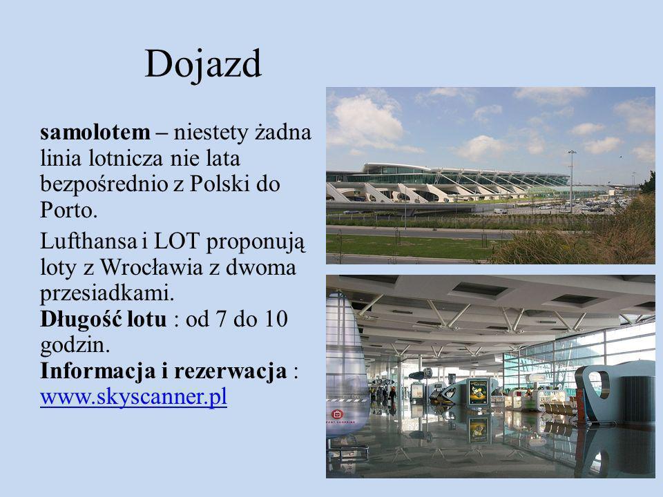 Dojazd samolotem – niestety żadna linia lotnicza nie lata bezpośrednio z Polski do Porto. Lufthansa i LOT proponują loty z Wrocławia z dwoma przesiadk