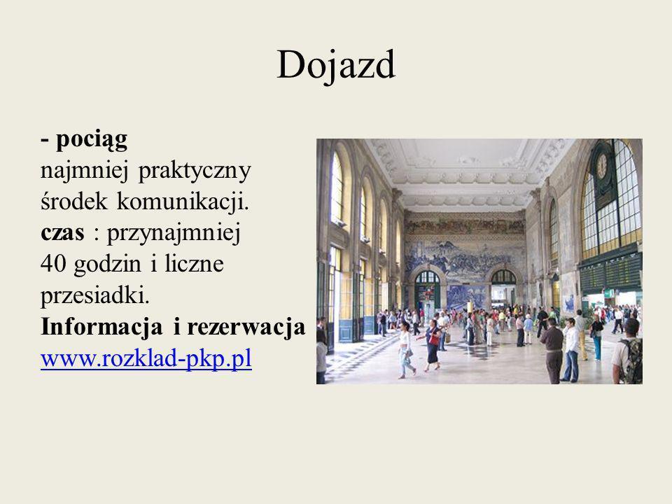 Dojazd - pociąg najmniej praktyczny środek komunikacji. czas : przynajmniej 40 godzin i liczne przesiadki. Informacja i rezerwacja : www.rozklad-pkp.p