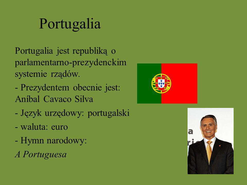 Portugalia Portugalia jest republiką o parlamentarno-prezydenckim systemie rządów. - Prezydentem obecnie jest: Aníbal Cavaco Silva - Język urzędowy: p