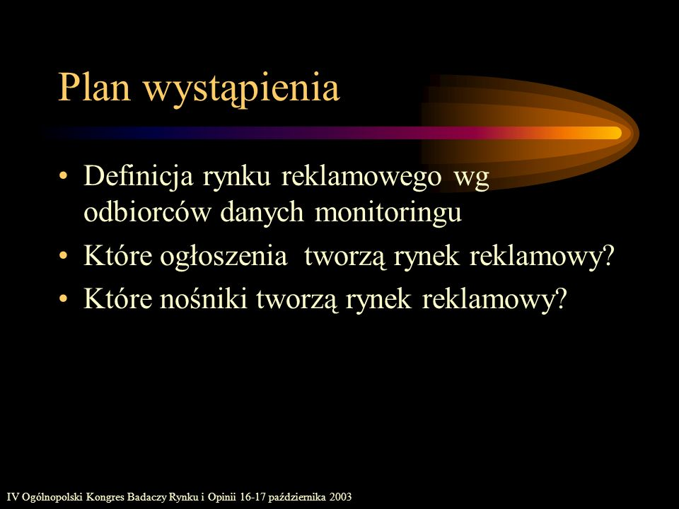IV Ogólnopolski Kongres Badaczy Rynku i Opinii 16-17 października 2003 Dane Szacunki własne na podstawie danych Media Monitoring –dane telewizyjne: AGB Polska –dane radiowe: CR Media –dane prasowe: Agora Monitoring okres: I kw.