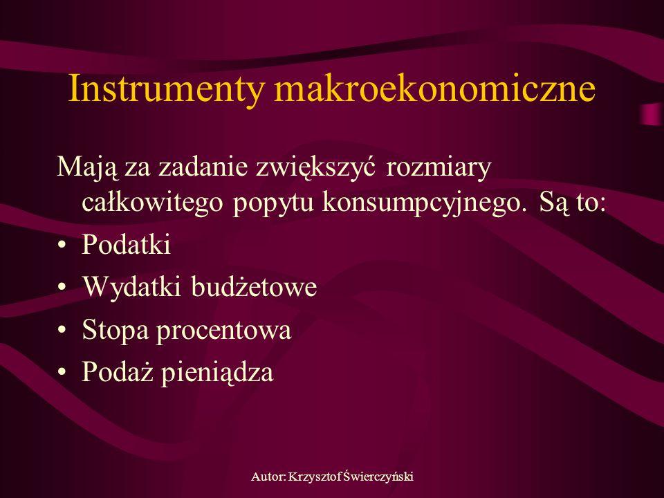 Autor: Krzysztof Świerczyński Instrumenty makroekonomiczne Mają za zadanie zwiększyć rozmiary całkowitego popytu konsumpcyjnego. Są to: Podatki Wydatk