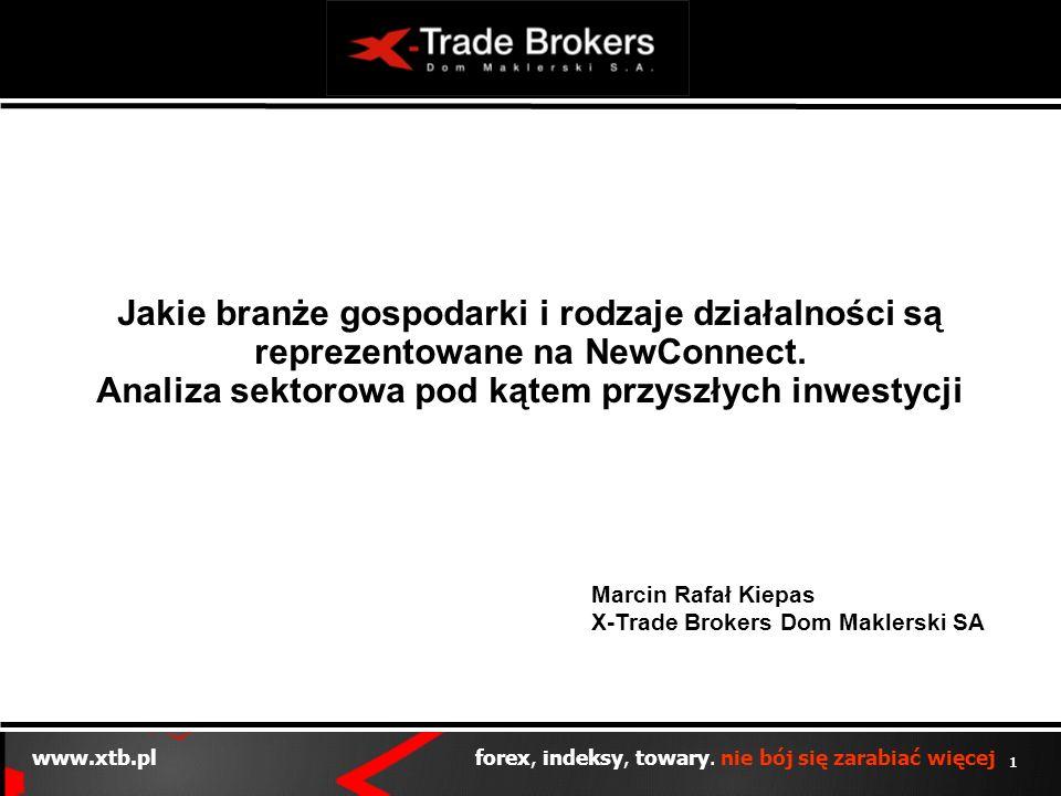 1 www.xtb.pl forex, indeksy, towary. nie bój się zarabiać więcej Marcin Rafał Kiepas X-Trade Brokers Dom Maklerski SA Jakie branże gospodarki i rodzaj