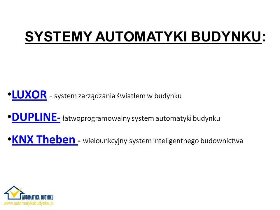 SYSTEMY AUTOMATYKI BUDYNKU: LUXOR - system zarządzania światłem w budynku LUXOR DUPLINE - łatwoprogramowalny system automatyki budynku DUPLINE - KNX Theben - wielounkcyjny system inteligentnego budownictwa KNX Theben