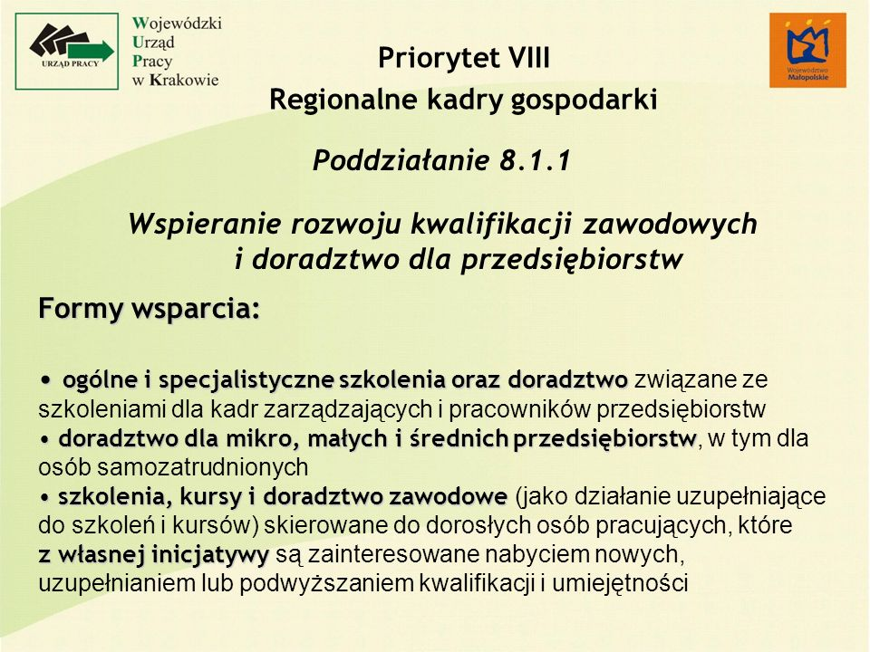 Priorytet VIII Regionalne kadry gospodarki Poddziałanie 8.1.1 Wspieranie rozwoju kwalifikacji zawodowych i doradztwo dla przedsiębiorstw Formy wsparci