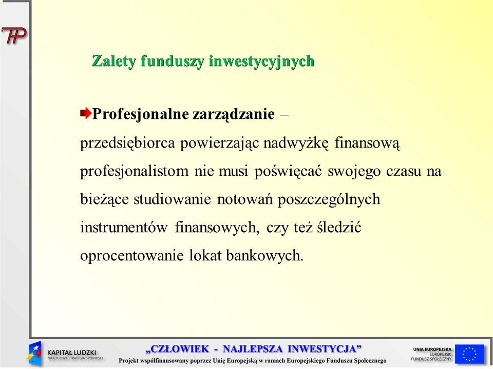 Profesjonalne zarządzanie – przedsiębiorca powierzając nadwyżkę finansową profesjonalistom nie musi poświęcać swojego czasu na bieżące studiowanie not