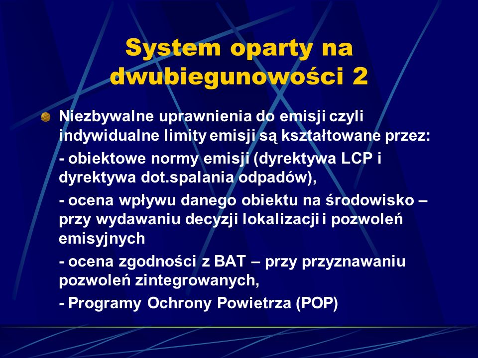 System oparty na dwubiegunowości 2 Niezbywalne uprawnienia do emisji czyli indywidualne limity emisji są kształtowane przez: - obiektowe normy emisji