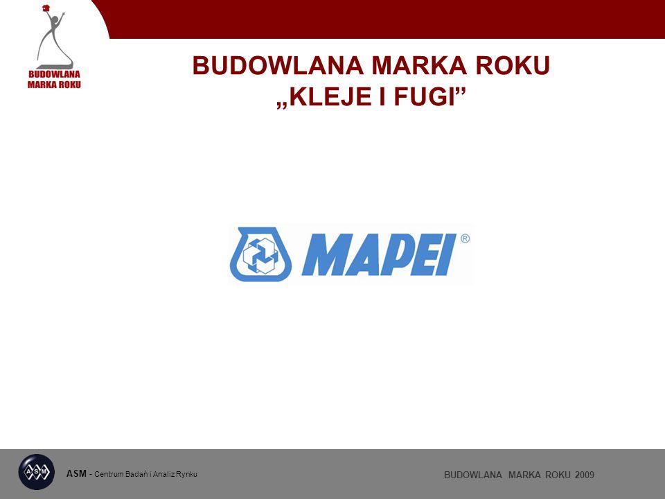 ASM - Centrum Badań i Analiz Rynku BUDOWLANA MARKA ROKU 2009 BUDOWLANA MARKA ROKU KLEJE I FUGI