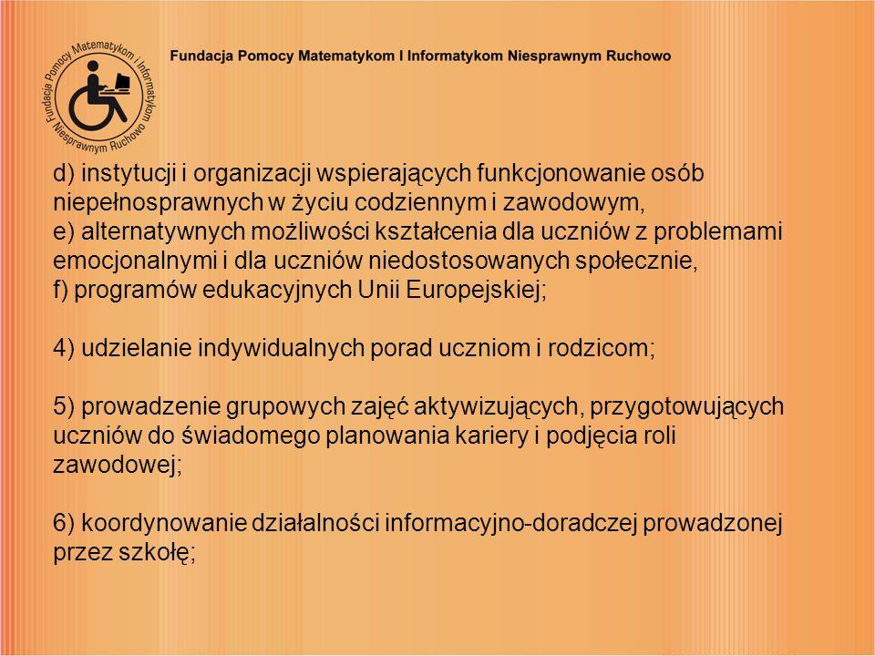d) instytucji i organizacji wspierających funkcjonowanie osób niepełnosprawnych w życiu codziennym i zawodowym, e) alternatywnych możliwości kształcen