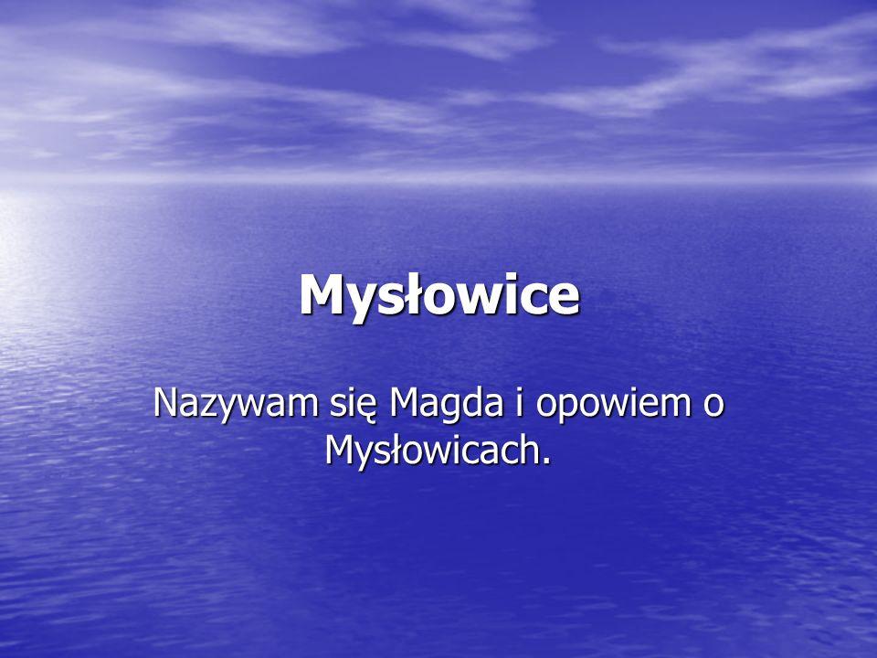Mysłowice Nazywam się Magda i opowiem o Mysłowicach.