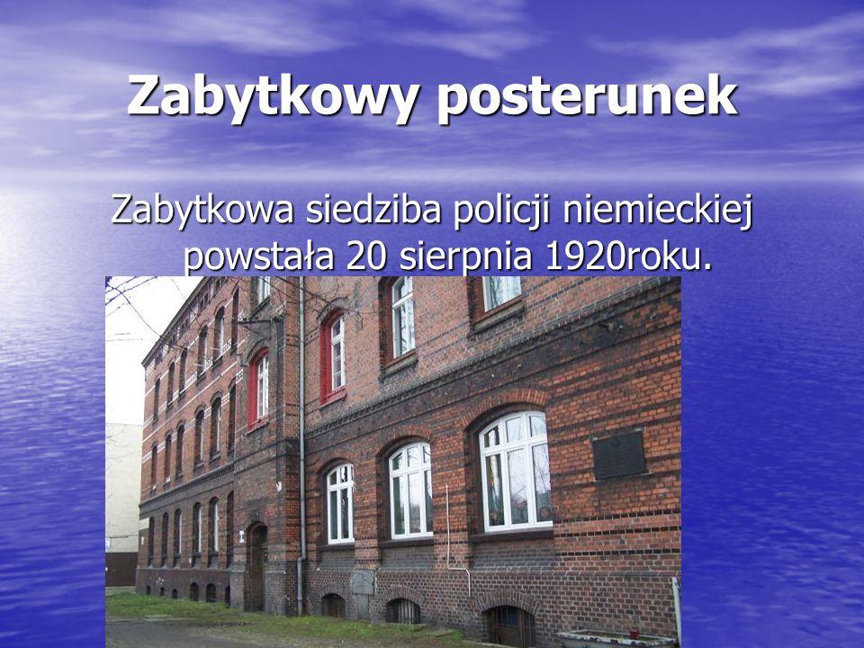 Zabytkowy posterunek Zabytkowa siedziba policji niemieckiej powstała 20 sierpnia 1920roku.