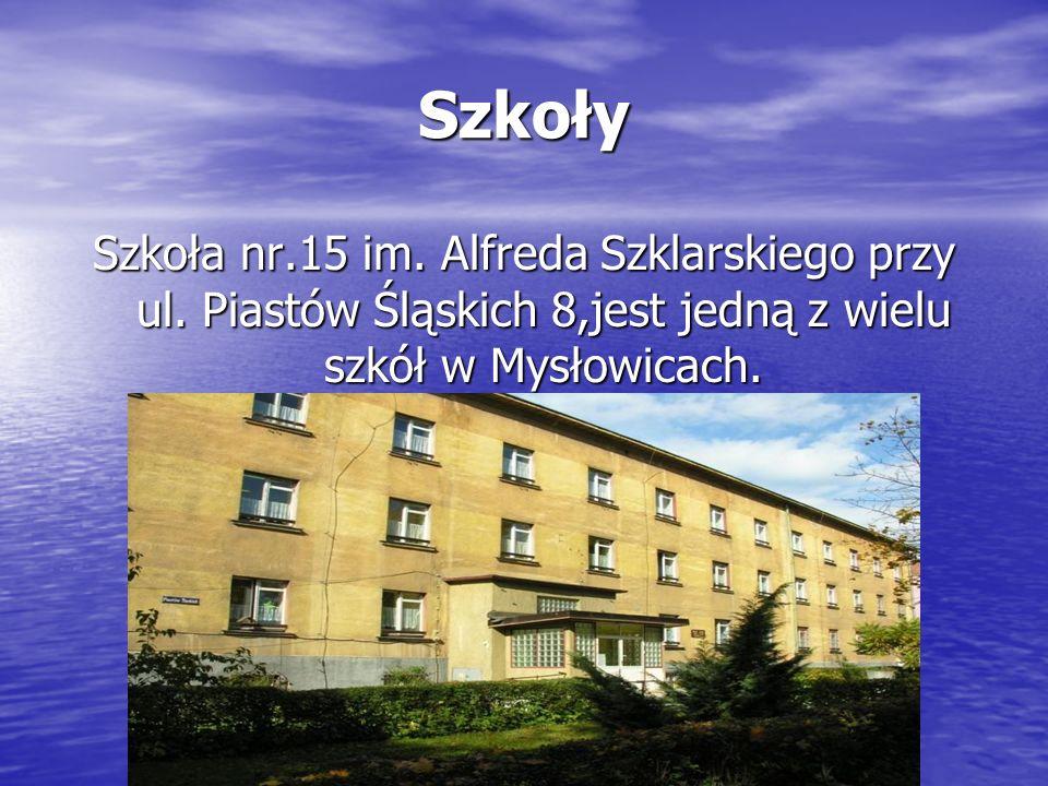 Szkoły Szkoła nr.15 im. Alfreda Szklarskiego przy ul. Piastów Śląskich 8,jest jedną z wielu szkół w Mysłowicach.