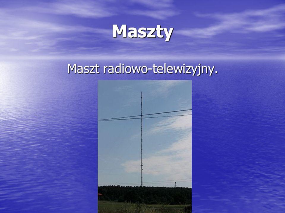 Maszty Maszt radiowo-telewizyjny.
