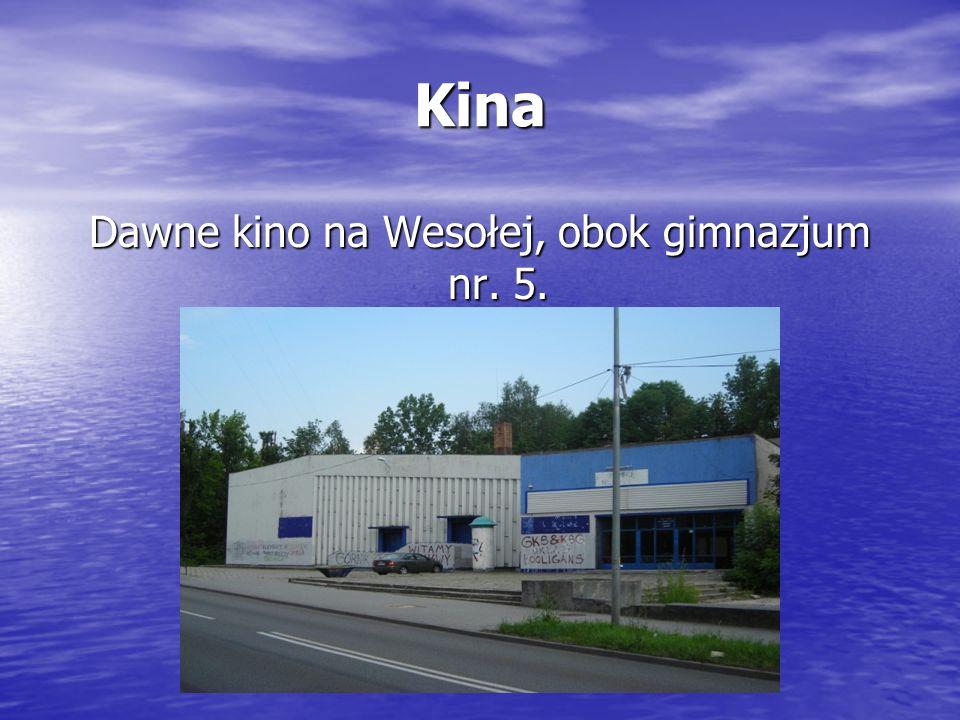 Kina Dawne kino na Wesołej, obok gimnazjum nr. 5.